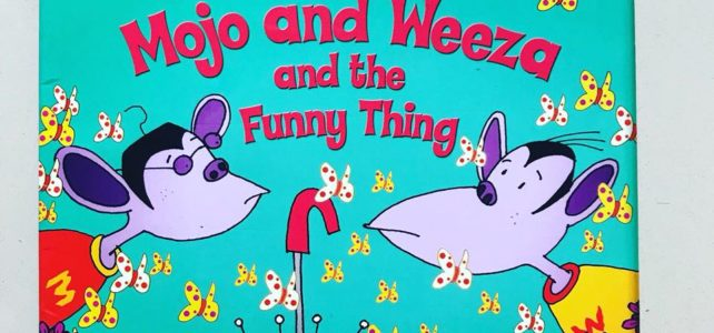 Mojo and Weeza and the Funny thing