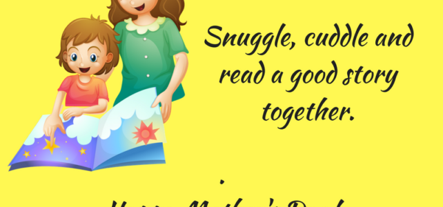 Snuggle, cuddle and read a good story together :-)